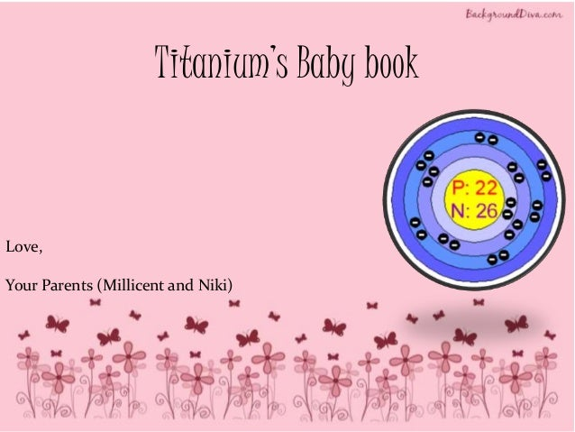 Baby book for titanium for Adopt an element project ideas