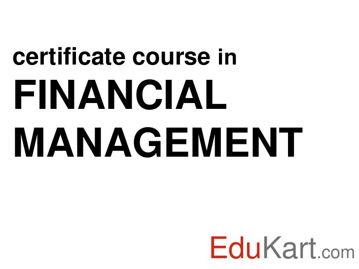 certificate course inFINANCIALMANAGEMENT                  EduKart.com