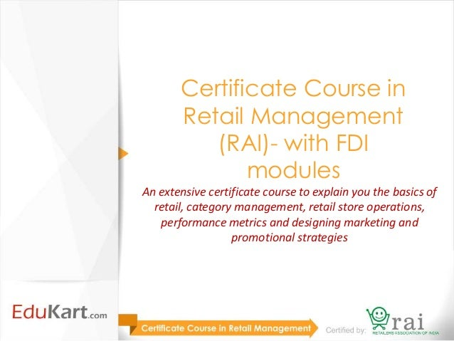 Certificate Course in       Retail Management          (RAI)- with FDI              modulesAn extensive certificate course...