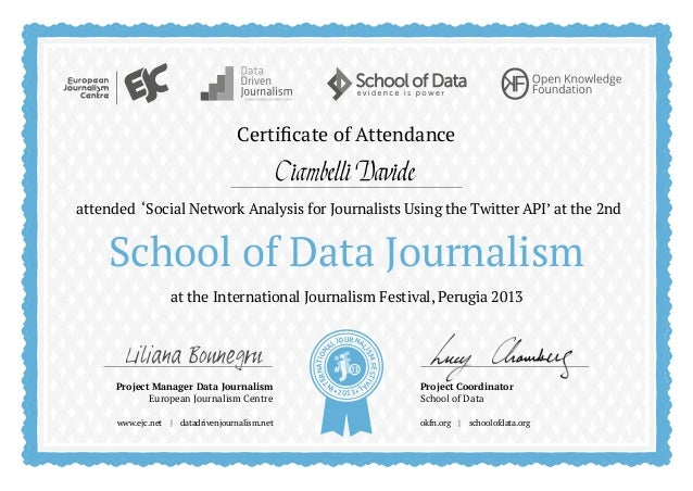 School of Data Journalism Certificate of Attendance at the International Journalism Festival, Perugia 2013 attended 'Socia...