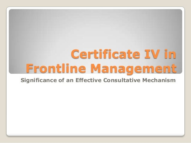 Certificate IV inFrontline ManagementSignificance of an Effective Consultative Mechanism