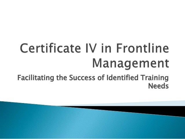 Certificate iv in frontline management – facilitating the success of identified training needs