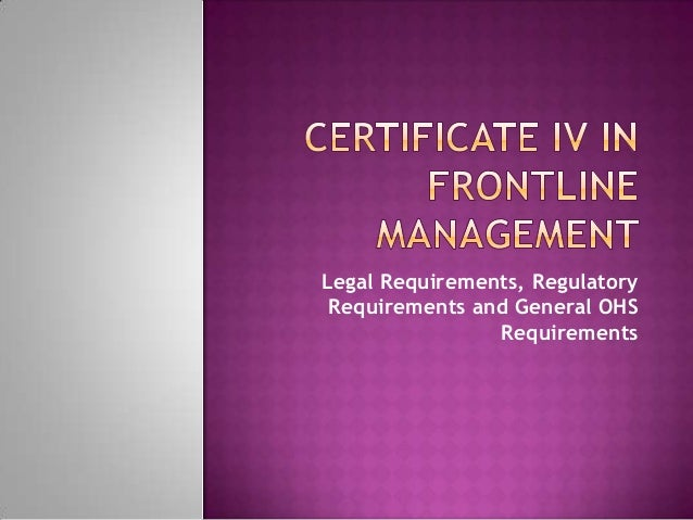 Certificate iv in frontline management – legal requirements, regulatory requirements and general ohs requirements