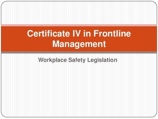 Workplace Safety LegislationCertificate IV in FrontlineManagement