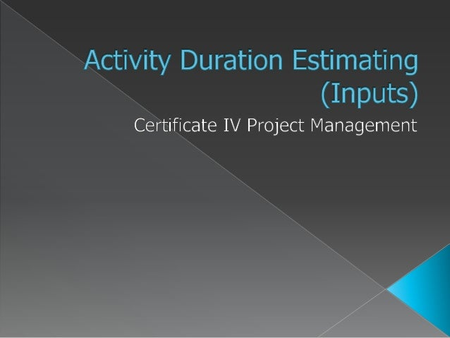 Learn about Activity Duration Estimating (Inputs) in the Certificate IV Project Management qualification.