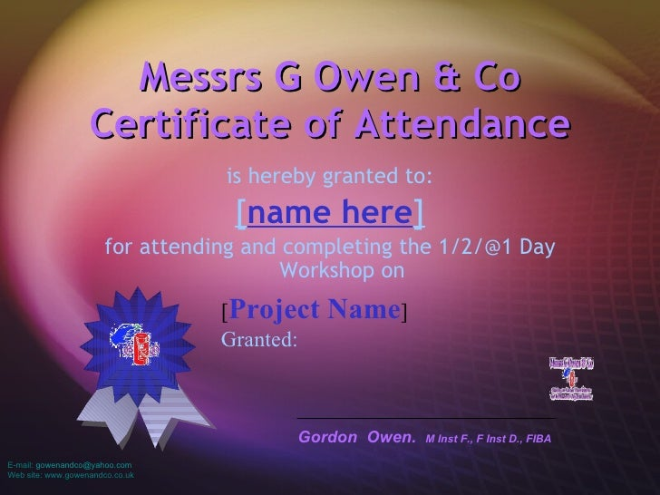 Messrs G Owen & Co Certificate of Attendance <ul><li>is hereby granted to: </li></ul><ul><li>[ name here ] </li></ul><ul><...