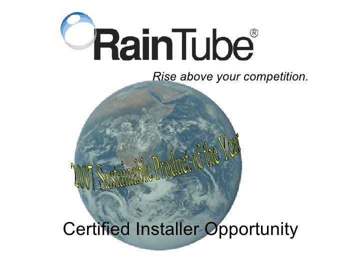 Certified Installer Opportunity Rise above your competition. 2007 Sustainable Product of the Year