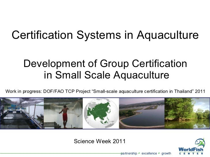 Development of Group Certification  in Small Scale Aquaculture Science Week 2011 Certification Systems in Aquaculture Work...