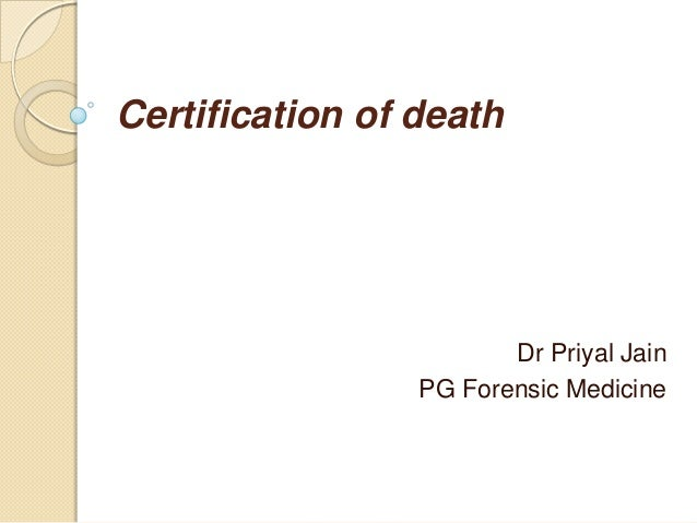 Certification of death  Dr Priyal Jain PG Forensic Medicine