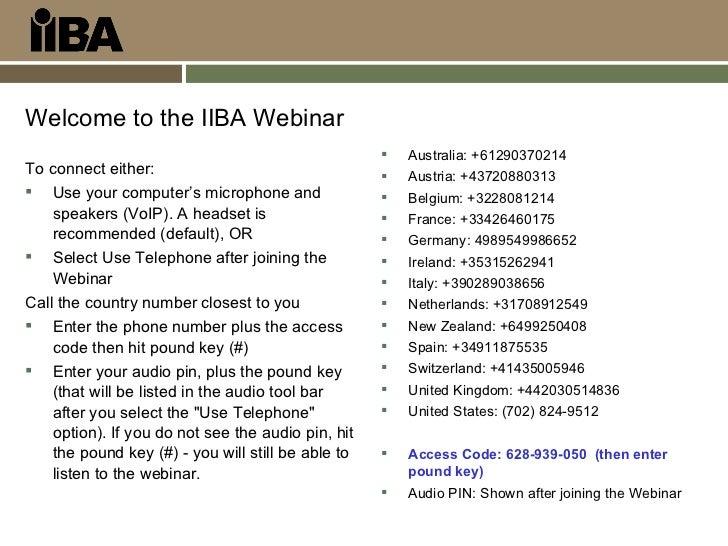 <ul><li>Welcome to the IIBA Webinar </li></ul><ul><li>To connect either: </li></ul><ul><li>Use your computer's microphone ...