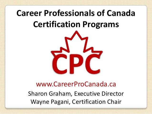 Career Professionals of Canada    Certification Programs    www.CareerProCanada.ca  Sharon Graham, Executive Director   Wa...
