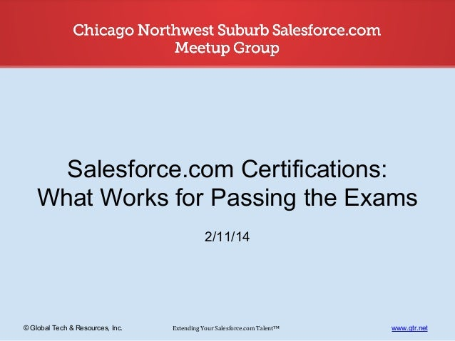 Salesforce.com Certifications: What Works for Passing the Exams 2/11/14  © Global Tech & Resources, Inc.  Extending Your S...