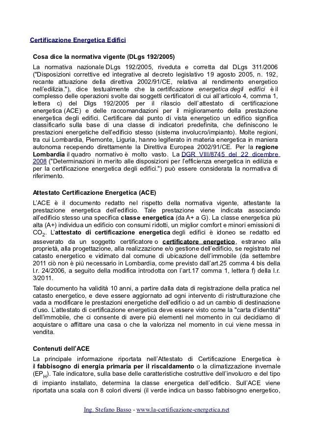 Certificazione Energetica EdificiCosa dice la normativa vigente (DLgs 192/2005)La normativa nazionale DLgs 192/2005, rived...