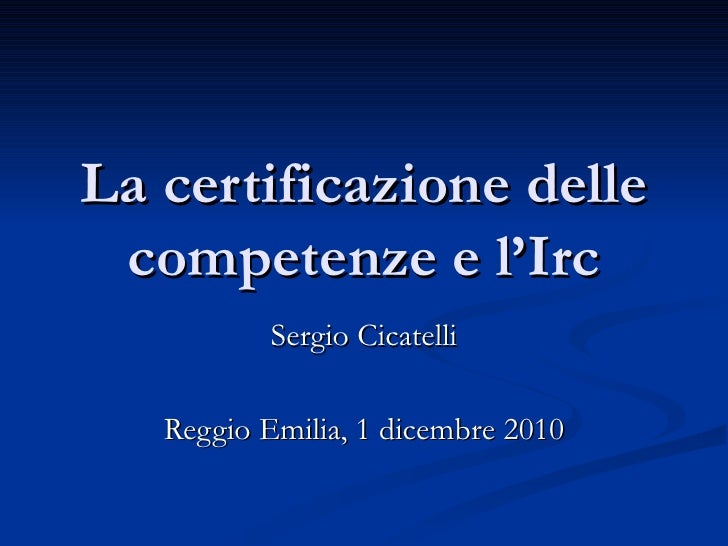 La certificazione delle competenze e l'Irc Sergio Cicatelli Reggio Emilia, 1 dicembre 2010