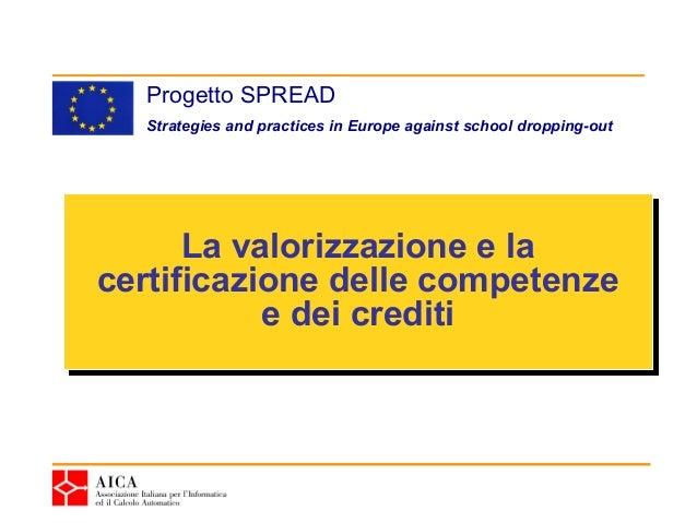 Progetto SPREAD  Strategies and practices in Europe against school dropping-out      La valorizzazione e la       La valor...