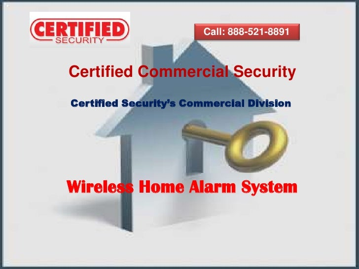 Call: 888-521-8891<br />Certified Commercial Security<br />Certified Security's Commercial Division <br />Wireless Home Al...