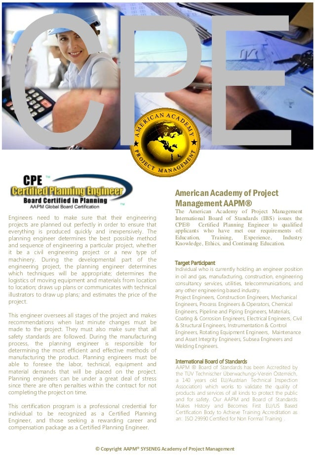 The Certified Planning Engineer CPE certification program is targeted at individual who is responsible for planning and sc...