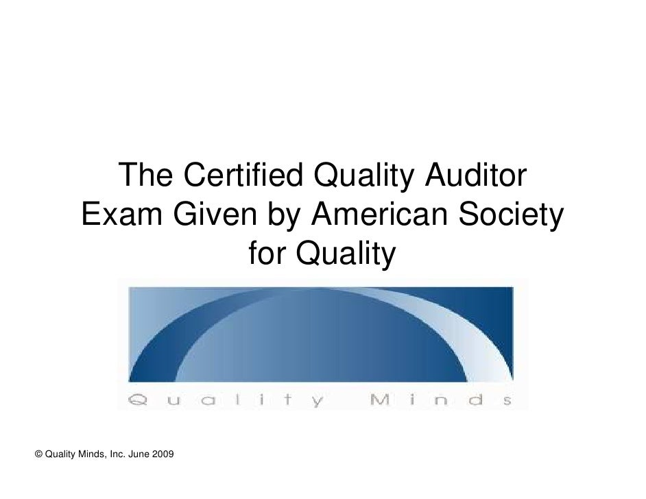 The Certified Quality Auditor           Exam Given by American Society                     for Quality     © Quality Minds...