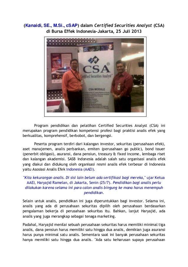 (Kanaidi, SE., M.Si., cSAP) dalam Certified Securities Analyst (CSA) di Bursa Effek Indonesia-Jakarta, 25 Juli 2013 Progra...