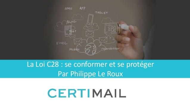 La Loi C28 : se conformer et se protéger Par Philippe Le Roux