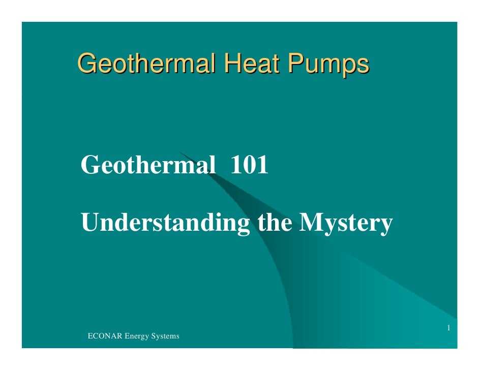 Geothermal Heat Pumps   Geothermal 101  Understanding the Mystery                               1 ECONAR Energy Systems