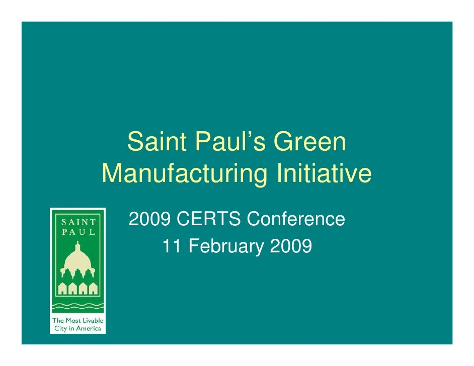 Saint Paul's Green Manufacturing Initiative   2009 CERTS Conference      11 February 2009