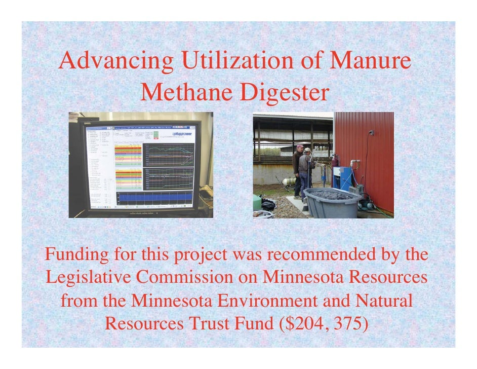Advancing Utilization of Manure        Methane Digester     Funding for this project was recommended by the Legislative Co...