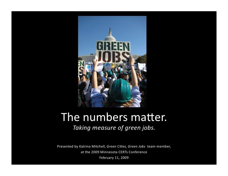 The numbers ma,er.           Taking measure of green jobs.   Presented by Katrina Mitchell, Green Ci4es, Green Jobs  team ...