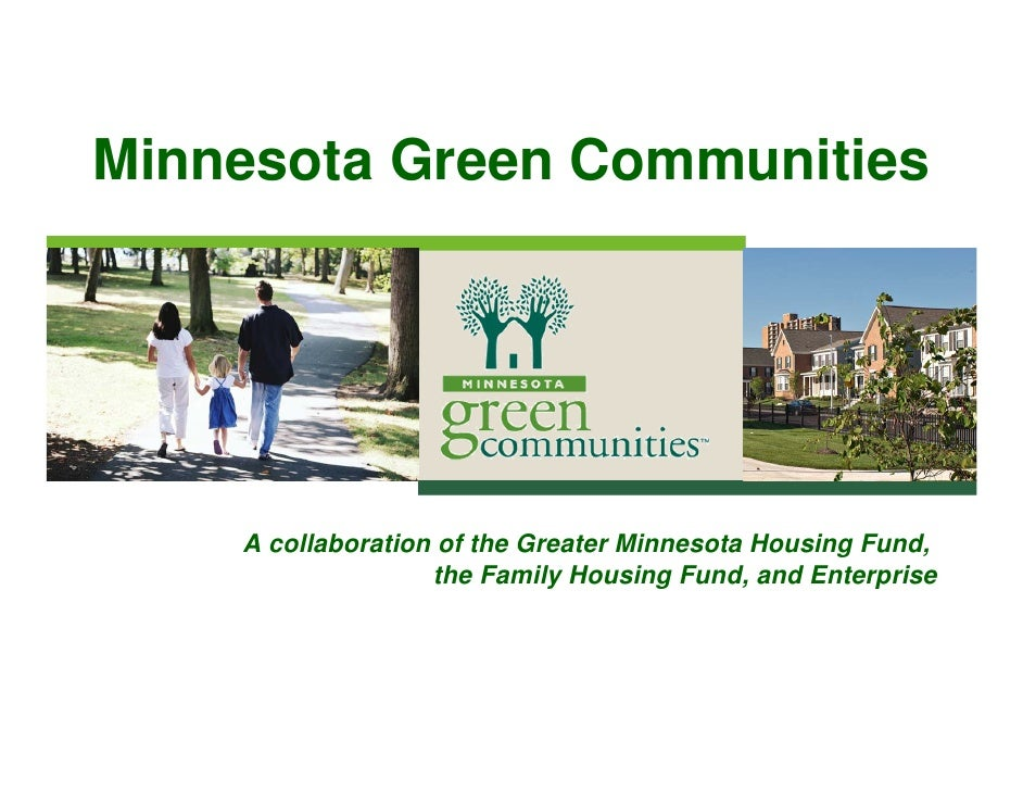 Minnesota Green Communities         A collaboration of the Greater Minnesota Housing Fund,                    the Family H...