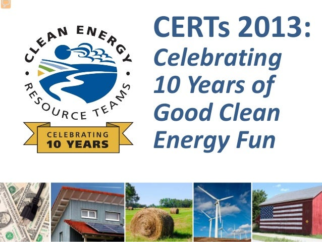CERTs 2013:Celebrating10 Years ofGood CleanEnergy Fun