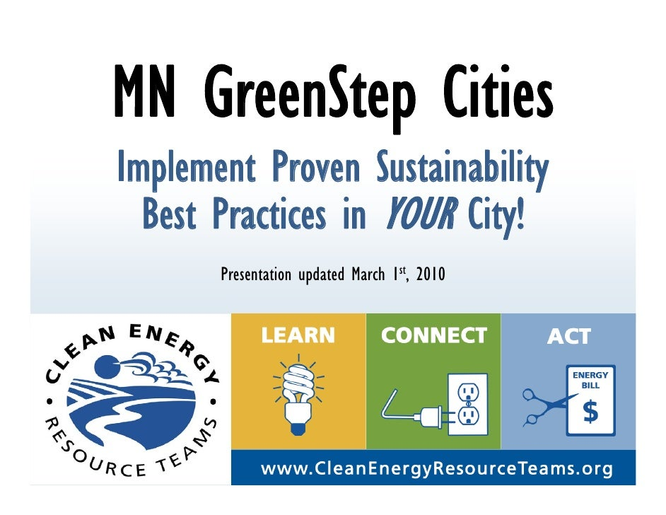 MN GreenStep Cities Implement Proven Sustainability   Best Practices in YOUR City!        Presentation updated March 1st, ...
