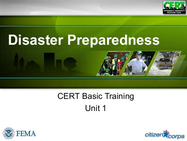 Disaster PreparednessCERT Basic TrainingUnit 1