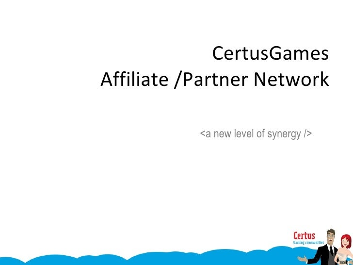 CertusGames  Affiliate /Partner Network  <a new level of synergy />