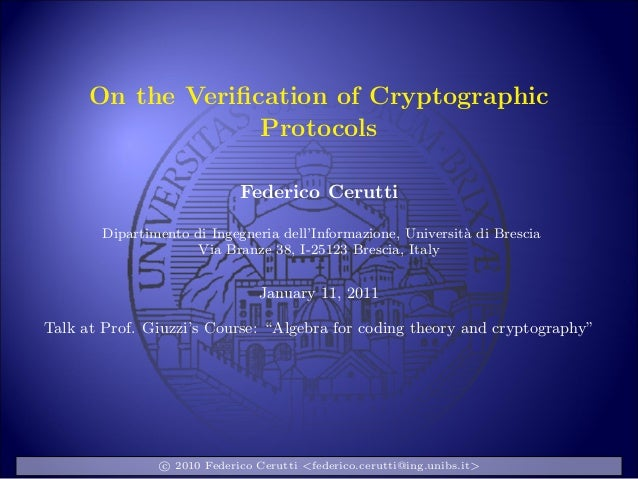 On the Verification of CryptographicProtocolsFederico CeruttiDipartimento di Ingegneria dell'Informazione, Universit`a di B...