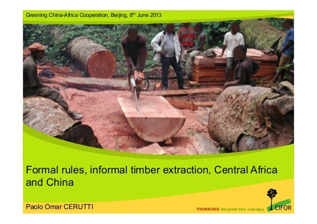 THINKING beyond the canopyTHINKING beyond the canopyFormal rules, informal timber extraction, Central Africaand ChinaGreen...
