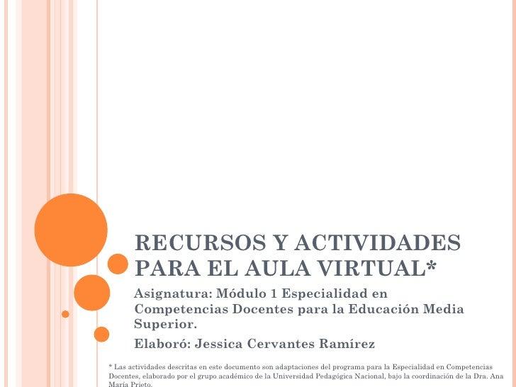 RECURSOS Y ACTIVIDADES PARA EL AULA VIRTUAL* Asignatura: Módulo 1 Especialidad en Competencias Docentes para la Educación ...