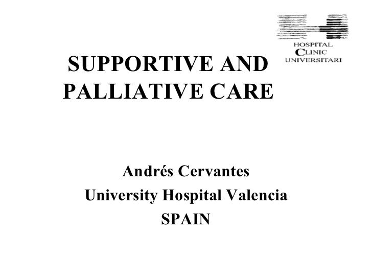 SUPPORTIVE AND PALLIATIVE CARE Andrés Cervantes University Hospital Valencia SPAIN