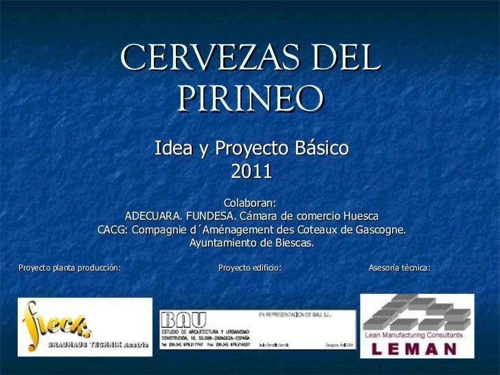 CERVEZAS DEL PIRINEO Idea y Proyecto Básico 2011 Colaboran:  ADECUARA. FUNDESA. Cámara de comercio Huesca CACG: Compagnie ...