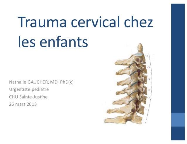 Trauma  cervical  chez   les  enfants   Nathalie  GAUCHER,  MD,  PhD(c)   UrgenAste  pédiatre   CHU...