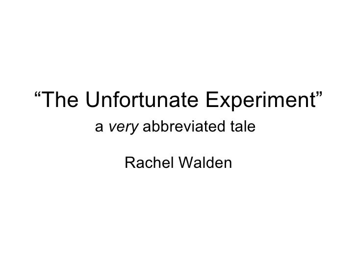 """ The Unfortunate Experiment"" a  very  abbreviated tale   Rachel Walden"