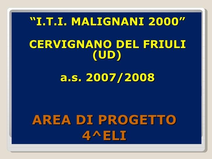 """AREA DI PROGETTO  4^ELI  <ul><li>"""" I.T.I. MALIGNANI 2000"""" </li></ul><ul><li>CERVIGNANO DEL FRIULI (UD)  </li></ul><ul><li>..."""