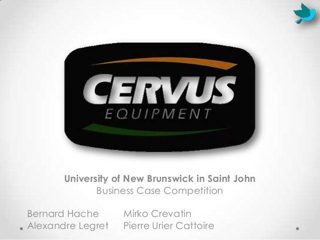 University of New Brunswick in Saint JohnBusiness Case CompetitionBernard Hache Mirko CrevatinAlexandre Legret Pierre Urie...