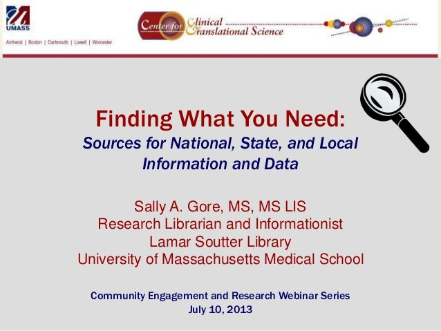 Finding What You Need: Sources for National, State, and Local Information and Data Sally A. Gore, MS, MS LIS Research Libr...