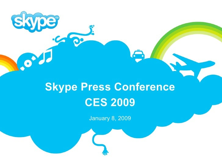 Skype Press Conference CES 2009 January 8, 2009