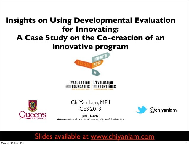 ChiYan Lam, MEdCES 2013Insights on Using Developmental Evaluationfor Innovating:A Case Study on the Co-creation of aninnov...