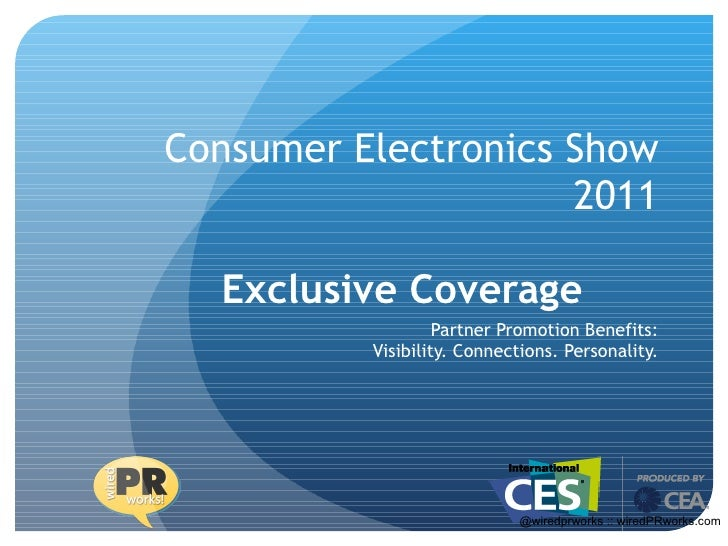 Consumer Electronics Show 2011 Exclusive Coverage  Partner Promotion Benefits: Visibility. Connections. Personality. @wire...