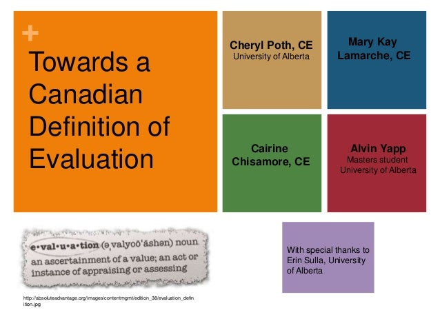 +With special thanks toErin Sulla, Universityof AlbertaTowards aCanadianDefinition ofEvaluationCheryl Poth, CEUniversity o...