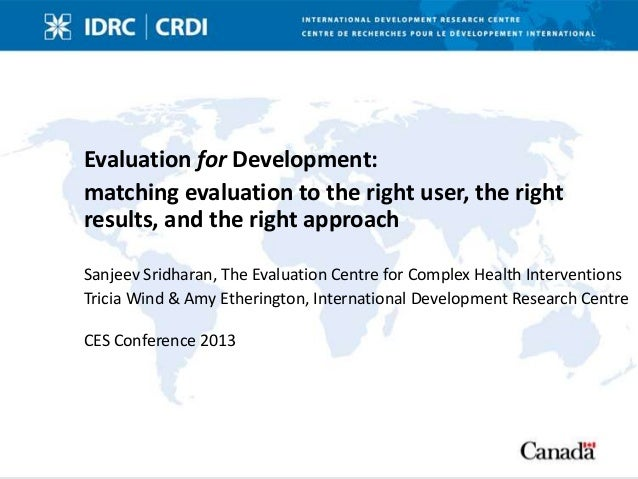 Evaluation for Development:matching evaluation to the right user, the rightresults, and the right approachSanjeev Sridhara...
