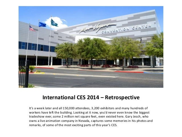 International CES 2014 – Retrospective It's a week later and all 150,000 attendees, 3,200 exhibitors and many hundreds of ...