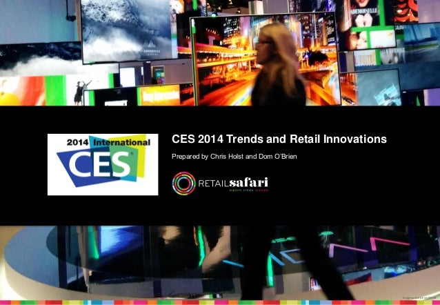 CES 2014 Trends and Retail Innovations Prepared by Chris Holst and Dom O'Brien  Image sourced from Wired